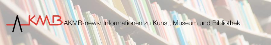 AKMB-News Informationen zu Kunst, Museum und Bibliothek