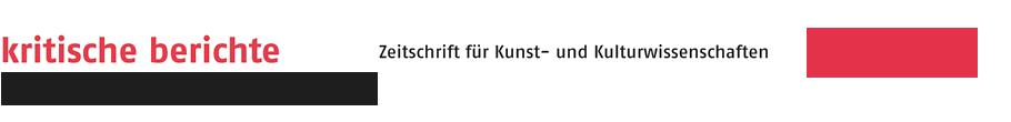 kritische berichte - Zeitschrift für Kunst- und Kulturwissenschaften - Online-Archiv